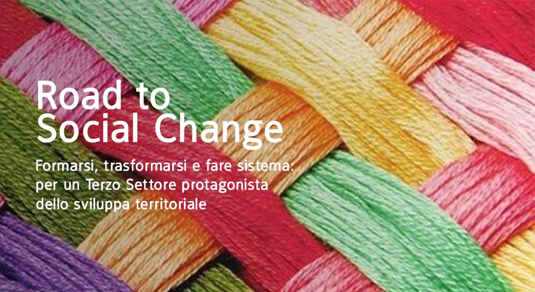 Road to Social Change – Formarsi, trasformarsi e fare sistema: per un Terzo Settore protagonista dello sviluppo territoriale.